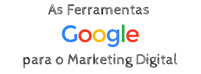 As Ferramentas Google para Marketing Digital