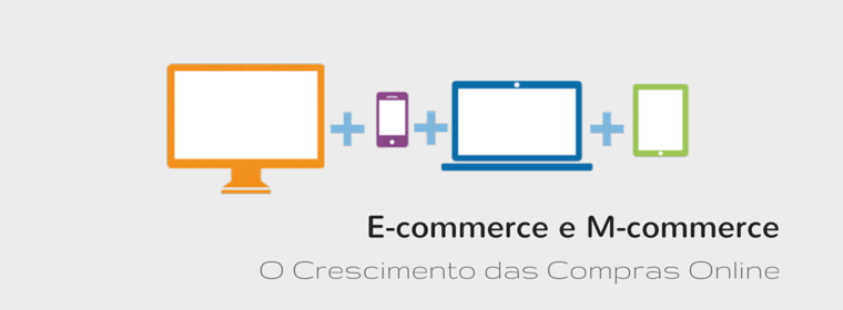 E-commerce e M-commerce - O Crescimento das Compras Online