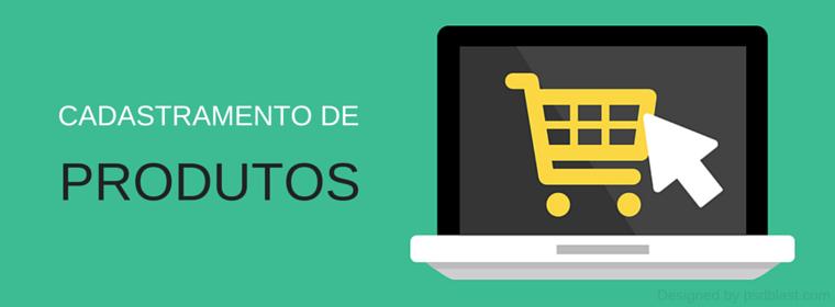 Cadastramento de Produtos no E-commerce