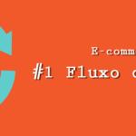E-commerce: #1 Fluxo de Compra
