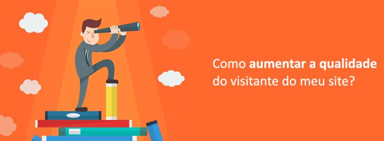 Como aumentar a qualidade do visitante do meu site?