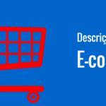 A importância da descrição de produtos para um e-commerce.
