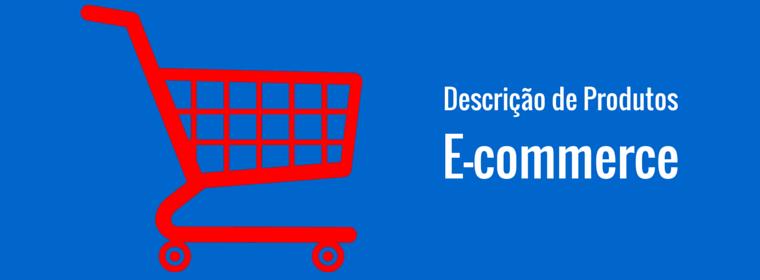 A importância da descrição de produtos para um e-commerce