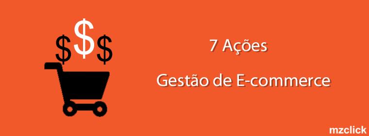 7 Ações na gestão de e-commerce