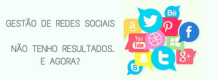Gestão de Redes Sociais: Não Tenho Resultados. E agora?