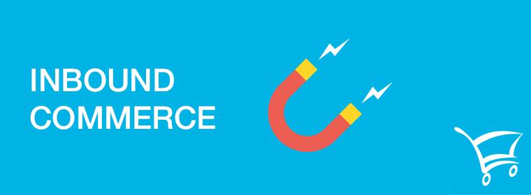 Inbound Commerce - Conceito e Aplicação
