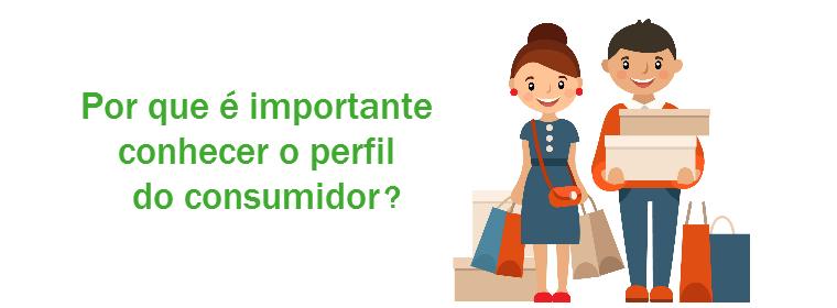 Por que é importante conhecer o perfil do consumidor?