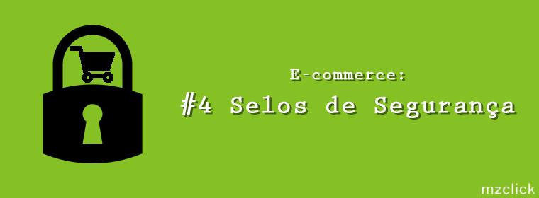 E-commerce: #4 Selos de Segurança